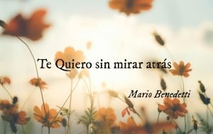 Te Quiero sin Mirar atrás - Mario Benedetti