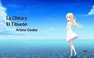 La Chica y El Tiburón, Ariana Godoy